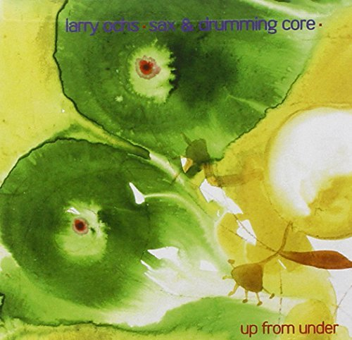 Larry Ochs' Sax & Drumming Cor Vol. 5 Out Trios Up From Unde