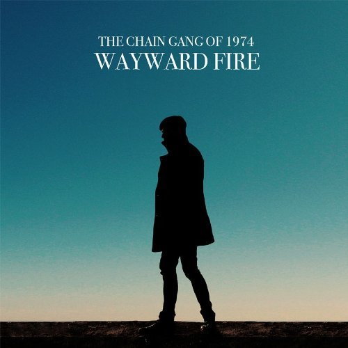 Chain Gang Of 1974 Wayward Fire
