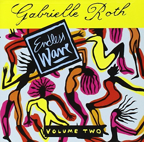 Gabrielle Roth Vol. 2 Endless Wave