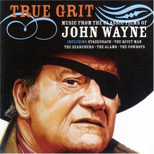 True Grit Music From The Classic Films O Stagecoach Quiet Man Cowboys True Grit Alamo Searchers