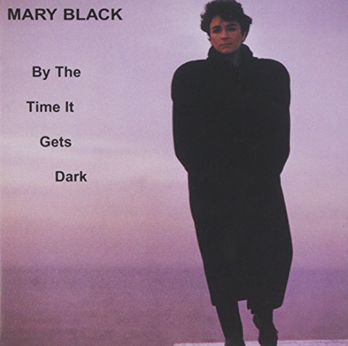 Mary Black By The Time It Gets Dark