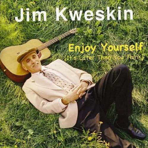 Jim Kweskin Enjoy Yourself (it's Later Tha