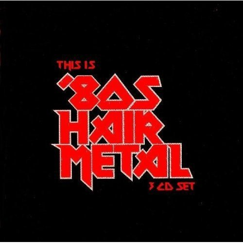This Is 80's Hair Metal This Is 80's Hair Metal 3 CD