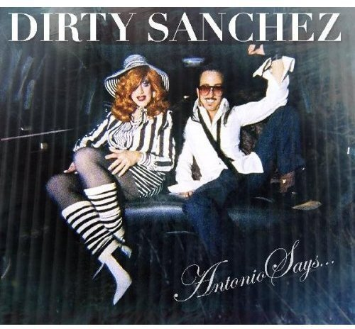 Dirty Sanchez Antonio Says