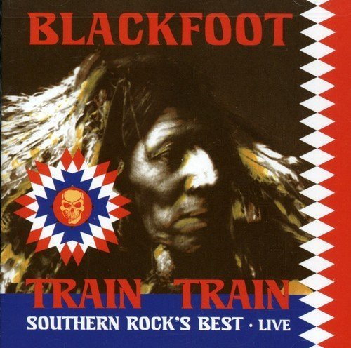 Blackfoot Train Train Southern Rocks Bes Incl. DVD