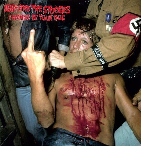 Iggy & The Stooges I Wanna Be Your Dog