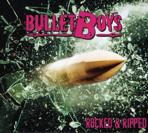 Bullet Boys Rocked & Ripped