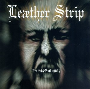 Leaether Strip Rebirth Of Agony