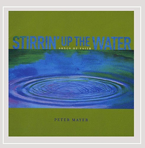 Peter Mayer Stirrin' Up The Water