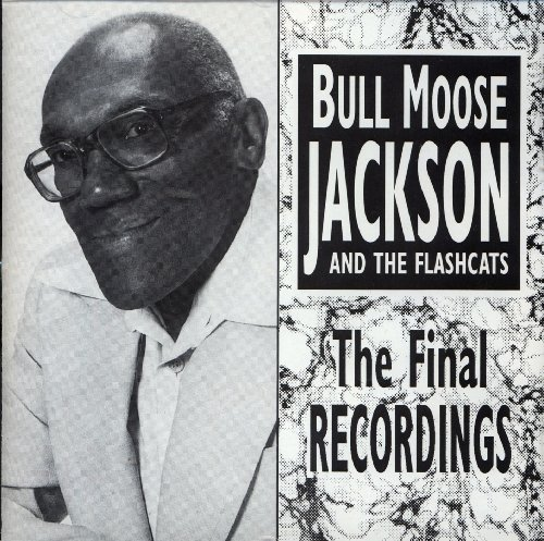 Bull Moose Jackson & The Flash Final Recordings