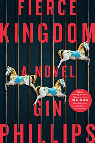 Gin Phillips Fierce Kingdom