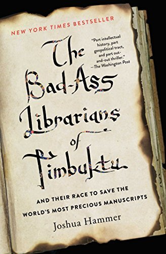 Joshua Hammer The Bad Ass Librarians Of Timbuktu And Their Race To Save The World's Most Precious