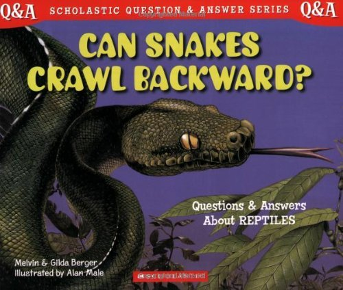 Melvin Berger Can Snakes Crawl Backward? Questions And Answers About Reptiles