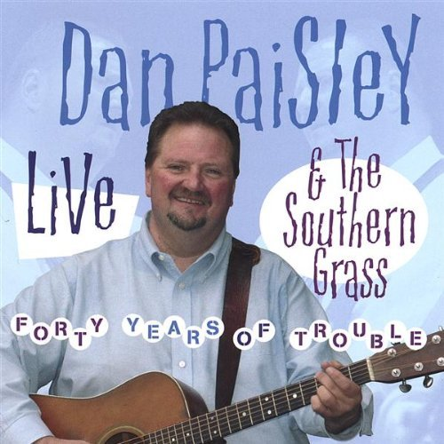 Dan & The Southern Gra Paisley Forty Years Of Trouble