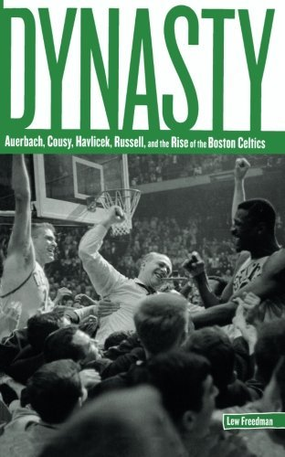 Lew Freedman Dynasty The Rise Of The Boston Celtics