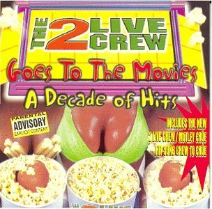 2 Live Crew Goes To The Movies Decade Of H Explicit Version