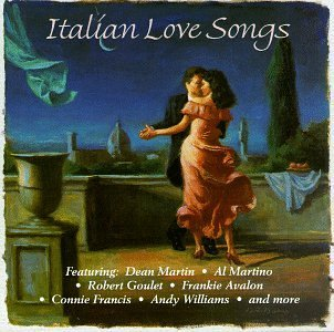 Italian Love Songs Italian Love Songs Martin Francis Williams Goulet Martino Avalon