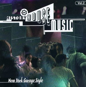 History Of House Music Vol. 2 New York Garage Style