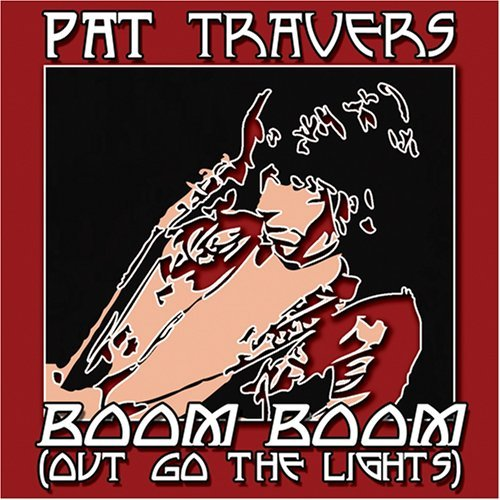 Pat Travers Boom Boom Out Go The (lights)