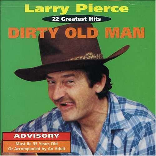 Larry Pierce Dirty Old Man 22 Greatest Hits Explicit Version