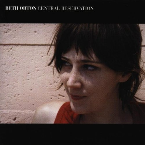 Beth Orton Central Reservation Import Incl. Bonus Tracks