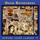 David Rothenberg Nobody Could Explain It