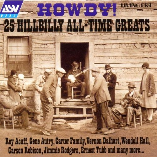Howdy! 25 Hillbilly All Tim Howdy! 25 Hillbilly All Time G Acuff Autry Carter Family Hall Dalhart Rodgers Tubb Robison