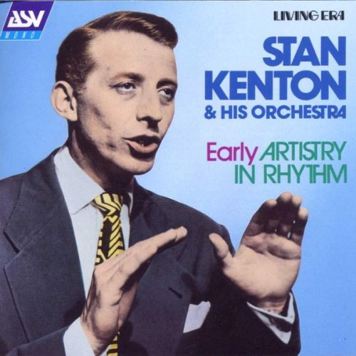 Stan Kenton Early Artistry In Rhythm Remastered