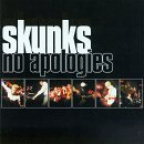 Skunks! No Apologies!