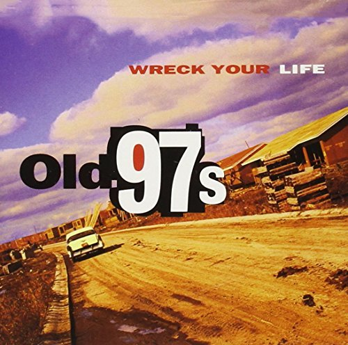 Old 97's Wreck Your Life