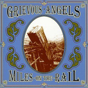 Grievous Angels Miles On The Rail