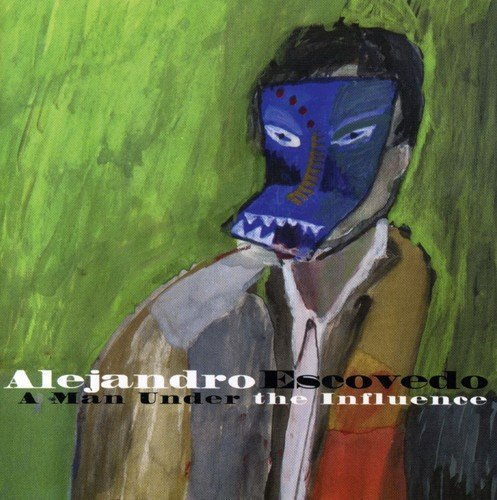 Alejandro Escovedo Man Under The Influence