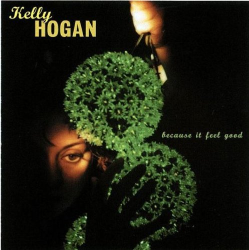 Kelly Hogan Because It Feel Good
