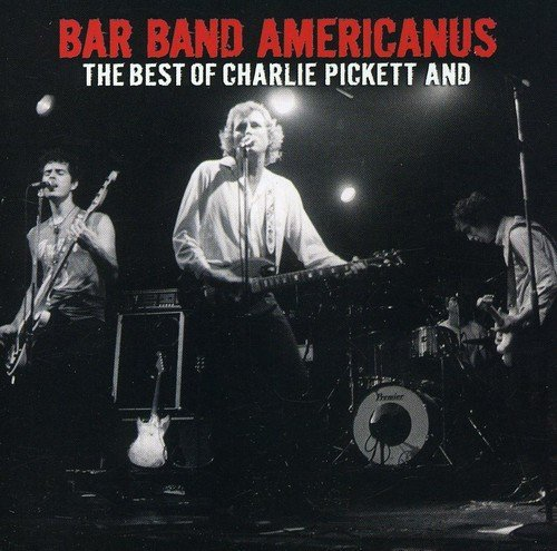 Charlie Pickett Bar Band Americanus The Best