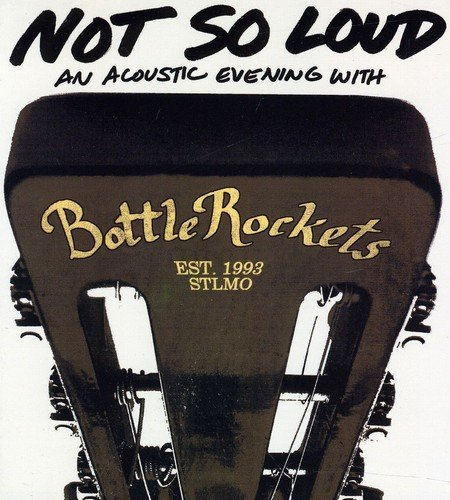 Bottle Rockets Not So Loud An Acoustic Eveni