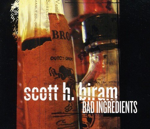 Scott H Biram Bad Ingredients