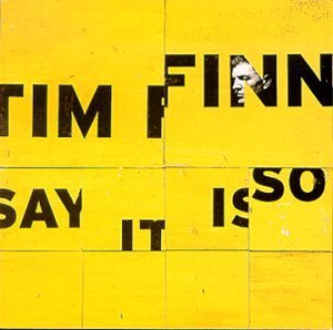 Tim Finn Say It Is So