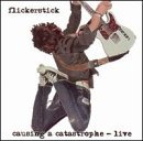 Flickerstick Causing A Catastrophe Live