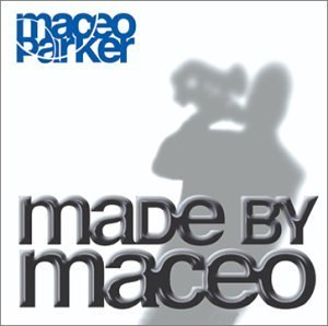 Maceo Parker Made By Maceo