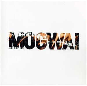 Mogwai My Father My King Ep