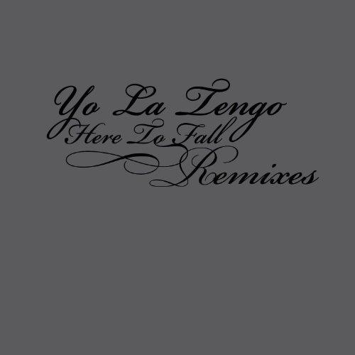 Yo La Tengo Here To Fall Remixes