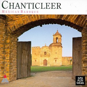 Chanticleer Mexican Baroque Chanticleer