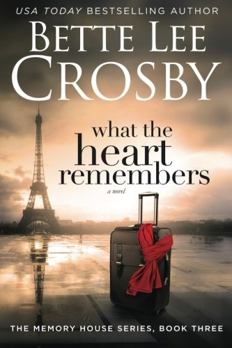 Bette Lee Crosby What The Heart Remembers Memory House Collection Book Three