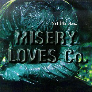 Misery Loves Company Not Like Them