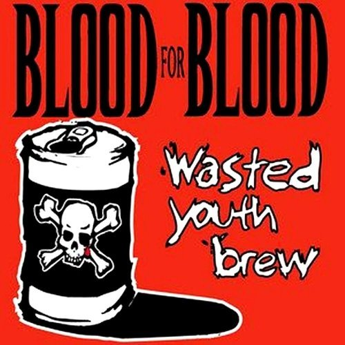 Blood For Blood Wasted Youth Brew