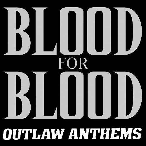 Blood For Blood Outlaw Anthems