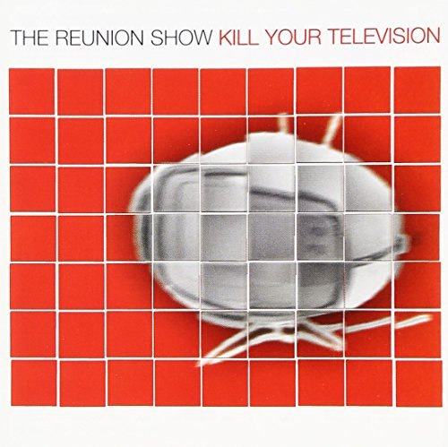 Reunion Show Kill Your Television
