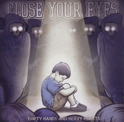 Close Your Eyes Empty Hands & Heavy Hearts