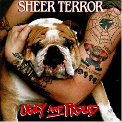 Sheer Terror Ugly & Proud
