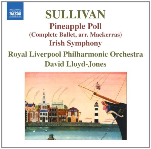 Sir Arthur Sullivan Irish Symphony Pineapple Poll Lloyd Jones Royal Liverpool Po